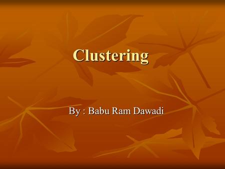 Clustering By : Babu Ram Dawadi. 2 Clustering cluster is a collection of data objects, in which the objects similar to one another within the same cluster.