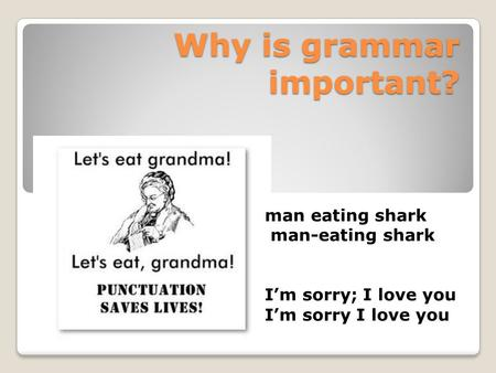 Why is grammar important? man eating shark man-eating shark I'm sorry; I love you I'm sorry I love you.
