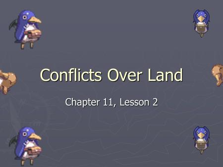 Conflicts Over Land Chapter 11, Lesson 2. Moving Native Americans ► While American moved west many Native Americans still lived in the eastern part of.