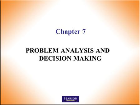 Chapter 7 PROBLEM ANALYSIS AND DECISION MAKING. 2 Supervision Today! 6 th Edition Robbins, DeCenzo, Wolter © 2010 Pearson Higher Education, Upper Saddle.