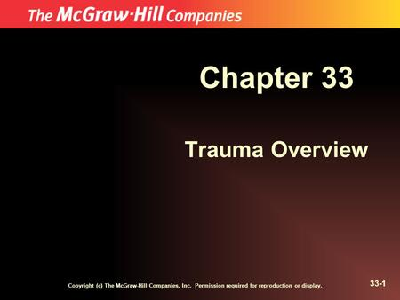 Copyright (c) The McGraw-Hill Companies, Inc. Permission required for reproduction or display. 33-1 Chapter 33 Trauma Overview.