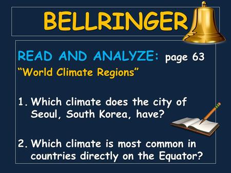 "BELLRINGER READ AND ANALYZE: page 63 ""World Climate Regions"" 1.Which climate does the city of Seoul, South Korea, have? 2.Which climate is most common."