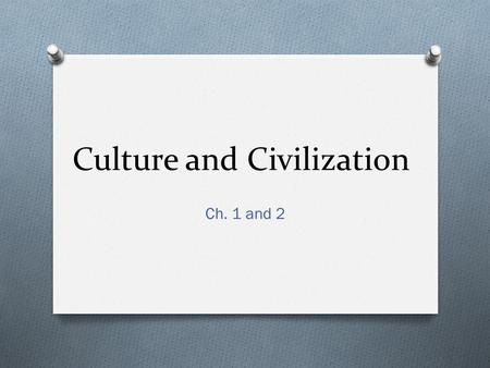 Culture and Civilization Ch. 1 and 2. Bellwork Mon 9/9/13.