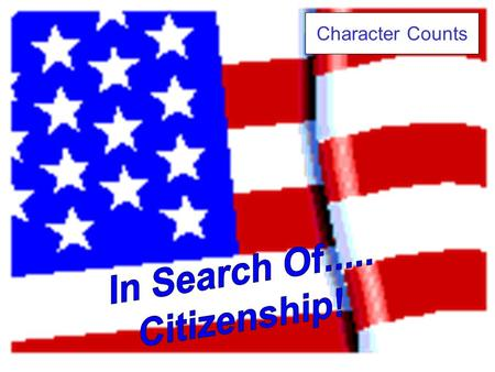 Character Counts. Citizenship Before we begin our quiz, let's review what good citizenship is all about. * Do your share to make your school and your.