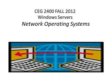 CEG 2400 FALL 2012 Windows Servers Network Operating Systems.