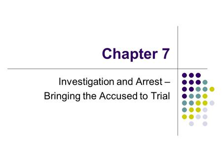 Chapter 7 Investigation and Arrest – Bringing the Accused to Trial.