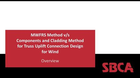 MWFRS Method v/s Components and Cladding Method for Truss Uplift Connection Design for Wind Overview.