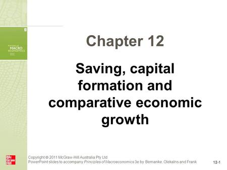 Copyright  2011 McGraw-Hill Australia Pty Ltd PowerPoint slides to accompany Principles of Macroeconomics 3e by Bernanke, Olekalns and Frank 12-1 Chapter.
