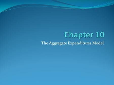 "The Aggregate Expenditures Model. Aggregate Expenditure Model (Also known as the ""Keynesian cross model"" The amount of goods and services produced and."