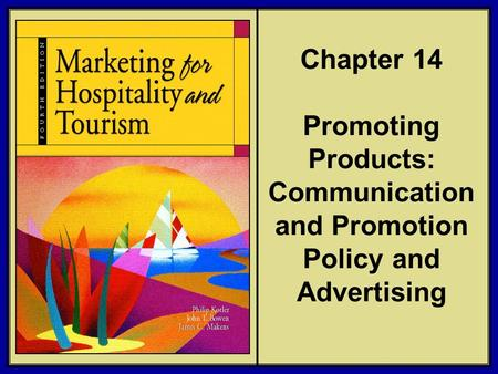 ©2006 Pearson Education, Inc. Marketing for Hospitality and Tourism, 4th edition Upper Saddle River, NJ 07458 Kotler, Bowen, and Makens Chapter 14 Promoting.
