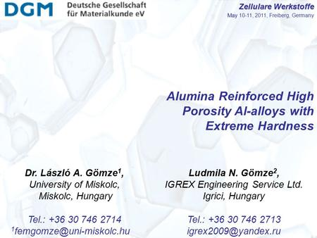 Alumina Reinforced High Porosity Al-alloys with Extreme Hardness Dr. László A. Gömze 1, University of Miskolc, Miskolc, Hungary Tel.: +36 30 746 2714 1.