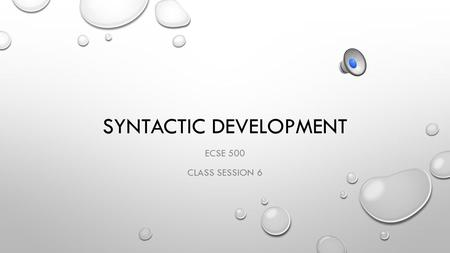 SYNTACTIC DEVELOPMENT ECSE 500 CLASS SESSION 6. REVIEW PHONOLOGY SEMANTICS MORPHOLOGY TODAY - SYNTAX.