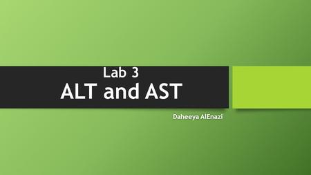 Lab 3 ALT and AST Daheeya AlEnazi.