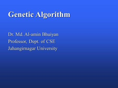 Genetic Algorithm Dr. Md. Al-amin Bhuiyan Professor, Dept. of CSE Jahangirnagar University.