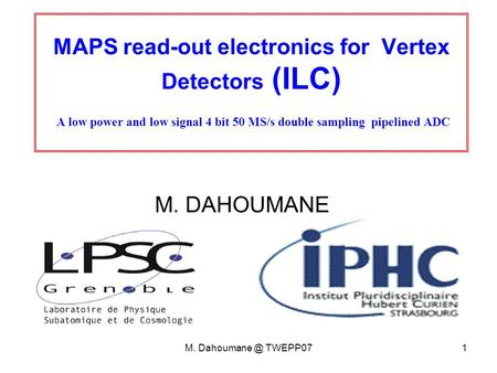 M. TWEPP071 MAPS read-out electronics for Vertex Detectors (ILC) A low power and low signal 4 bit 50 MS/s double sampling pipelined ADC M.