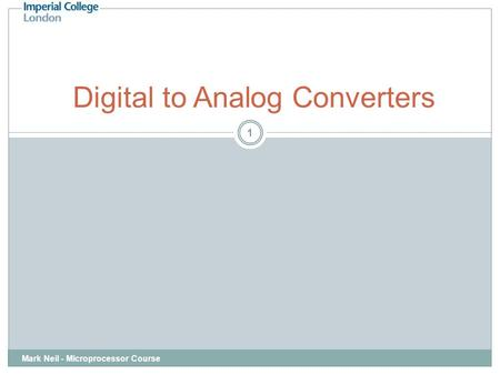 Mark Neil - Microprocessor Course 1 Digital to Analog Converters.