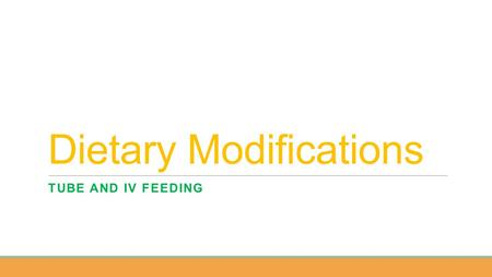Dietary Modifications TUBE AND IV FEEDING. Dietary Modifications 1.Standard diet: a diet that includes all foods and meets the nutrient needs of healthy.