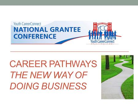 CAREER PATHWAYS THE NEW WAY OF DOING BUSINESS. Agenda for our Discussion Today we'll discuss: Career Pathways Systems and Programs Where we've been and.