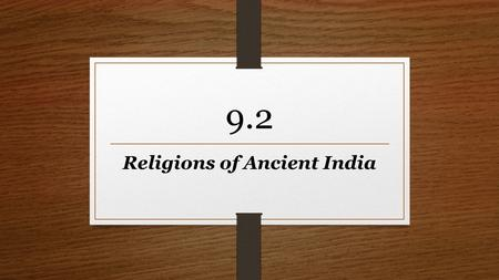 9.2 Religions of Ancient India. Origins of Hinduism Hinduism is one of the world's oldest religions and the third largest religion after Christianity.