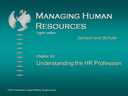 Chapter 16: Understanding the HR Profession Jackson and Schuler © 2003 South-Western College Publishing. All rights reserved. Eighth edition.