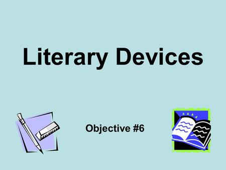 Literary Devices Objective #6.