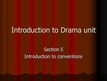 Introduction to Drama unit Section 5 Introduction to conventions.