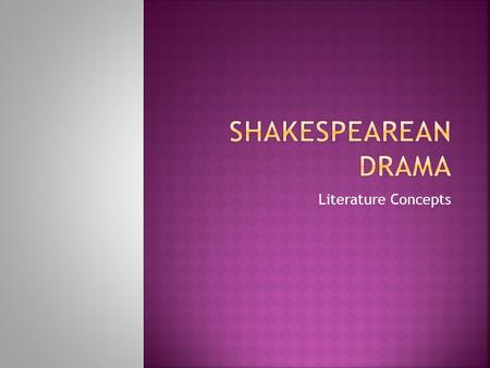 Literature Concepts. SShakespeare wrote around 37 plays about historical figures, comedies, and tragedies. TThese plays explore many aspects of the.