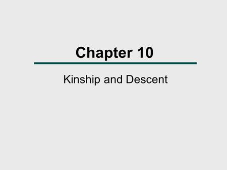 Chapter 10 Kinship and Descent. What We Will Learn  Why have cultural anthropologists spent so much time studying kinship?  What are the various functions.