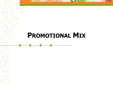 P ROMOTIONAL M IX. What is Promotion? Promotion- any form of communication a business uses to inform, persuade, or remind people about its products Promotional.