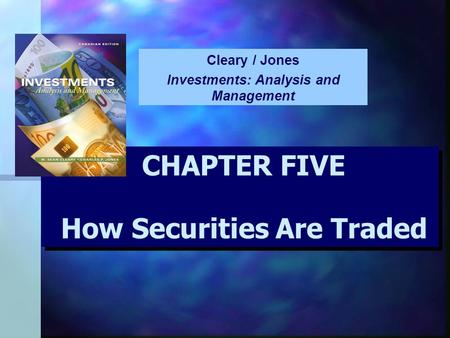 CHAPTER FIVE How Securities Are Traded Cleary / Jones Investments: Analysis and Management.