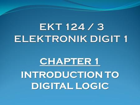 CHAPTER 1 INTRODUCTION TO DIGITAL LOGIC. De Morgan's Theorem De Morgan's Theorem.