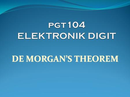 DE MORGAN'S THEOREM. De Morgan's Theorem De Morgan's Theorem.