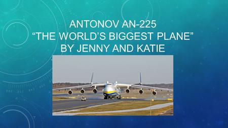 "ANTONOV AN-225 ""THE WORLD'S BIGGEST PLANE"" BY JENNY AND KATIE."