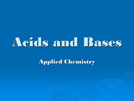 Acids and Bases Applied Chemistry. Acids  Definition: A substance that produces hydrogen ions (H + or H +1 ) in water.  General reaction in water: HA.