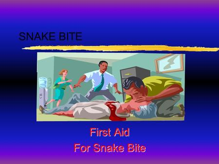 SNAKE BITE First Aid For Snake Bite. 1.Non Poisonous Snakes 2. Poisonous Snakes TYPE OF SNAKES.