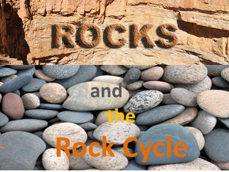 And the Rock Cycle. 3 main types of rock Sedimentary Metamorphic Igneous.