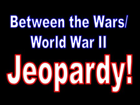 Nazi Germany Road to WWII WWII Battles The Holocaust People & Places Vocabulary 100 200 300 400 500 Final Jeopardy!