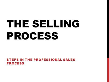 THE SELLING PROCESS STEPS IN THE PROFESSIONAL SALES PROCESS.