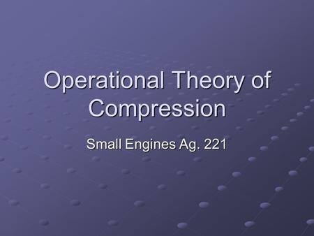 Operational Theory of Compression Small Engines Ag. 221.