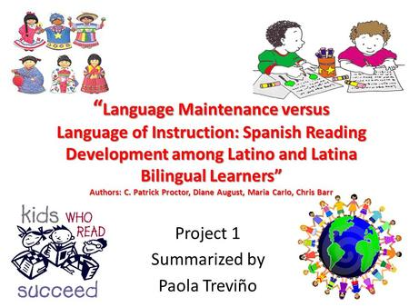 """ Language Maintenance versus Language of Instruction: Spanish Reading Development among Latino and Latina Bilingual Learners"" Authors: C. Patrick Proctor,"