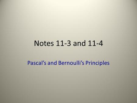 Notes 11-3 and 11-4 Pascal's and Bernoulli's Principles.