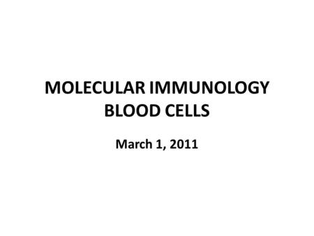 MOLECULAR IMMUNOLOGY BLOOD CELLS March 1, 2011. BLOOD Connective tissue Amount: – 1/12th of body weight – 5-6 liters Content: – 55% plasma = liquid –