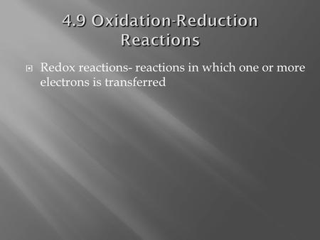  Redox reactions- reactions in which one or more electrons is transferred.