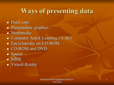 4461420) 1 Ways of presenting data Hard copy Hard copy Presentation graphics Presentation graphics Multimedia Multimedia.