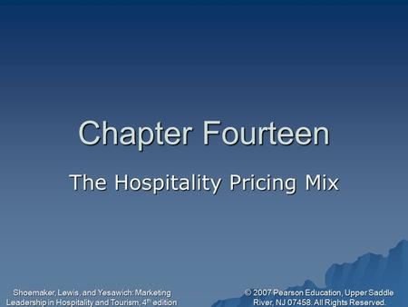 © 2007 Pearson Education, Upper Saddle River, NJ 07458. All Rights Reserved. Shoemaker, Lewis, and Yesawich: Marketing Leadership in Hospitality and Tourism,