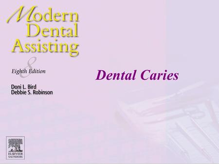 "Dental Caries. Copyright © 2005 by Elsevier Inc. All rights reserved. ""The mouth is the gateway to the rest of the body, a mirror of our overall well-being."""