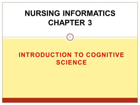 INTRODUCTION TO COGNITIVE SCIENCE NURSING INFORMATICS CHAPTER 3 1.