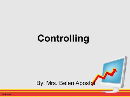 Controlling By: Mrs. Belen Apostol. What is controlling refers to the process of ascertaining whether organizational objectives have been achieved; if.