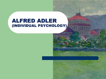 ALFRED ADLER (INDIVIDUAL PSYCHOLOGY). Do you know him/her ? What do you think about them ?