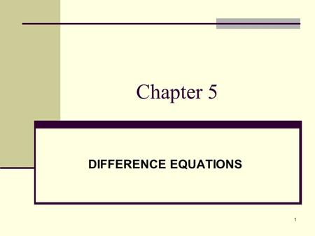 1 Chapter 5 DIFFERENCE EQUATIONS. 2 WHAT IS A DIFFERENCE EQUATION? A Difference Equation is a relation between the values y k of a function defined on.